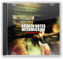 Broken Notes Intermission: Volume II
